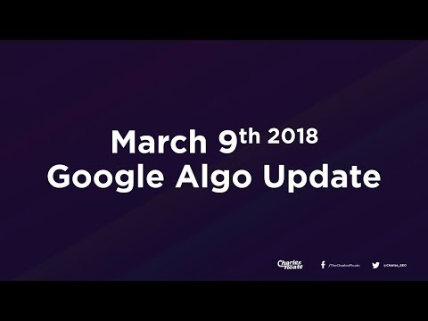 March 9th 2018 Google Algorithm Update Explained