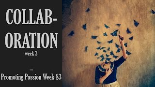 Promoting Passion Week 83: Collaboration Week 3