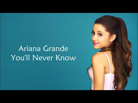 Ariana Grande ~ You'll Never Know ~ Lyrics