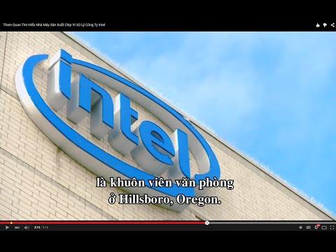 Thăm Quan Tìm Hiểu Nhà Máy Sản Xuất CPU Chip Vi Xử Lý Intel