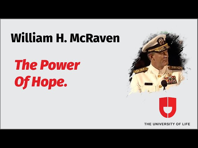 Admiral William H. Mcraven On The Power Of Hope—The University Of Life