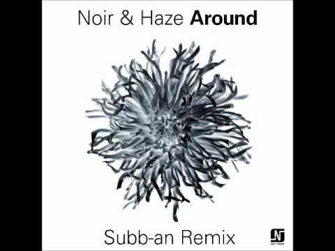 Noir & Haze - Around [Subb-an Remix] - Noir Music