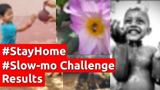 Slow-mo Challenge Results | Stay Home Stay Safe