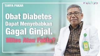 Obat Diabetes Menyebabkan Gagal Ginjal? Benar Atau Tidak?