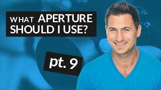 What Aperture Should I Use? (part 9)