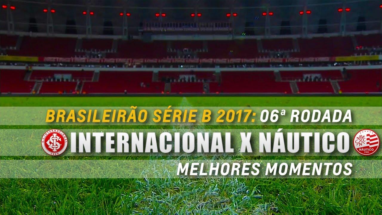 Hd Melhores Momentos Internacional 4 X 2 Nautico Serie B 2017 6ª Rodada Youtube