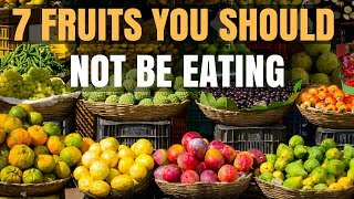 Fruits you should not be eating, yes i am serious there are certain eat. so without any delay lets start with this video. 7 fruit is th...