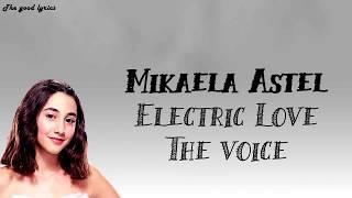 Mikaela Astel - Electric Love (Lyrics) - The Voice Blind Auditions 2019