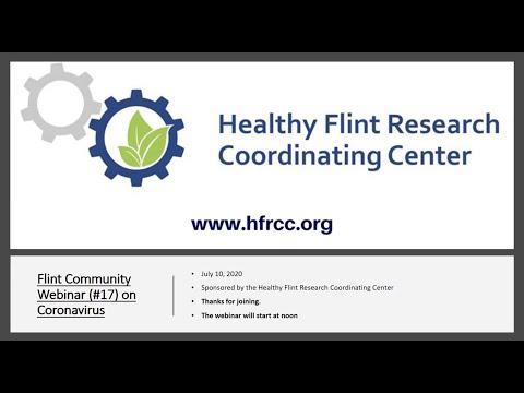 Flint Community COVID 19 Webinar #17 Healthy Flint Research Coordinating Center, July 10, 2020
