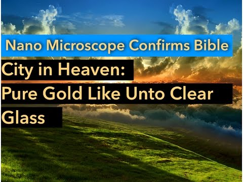 Nano Science Confirms Transparent Gold: Heavenly City of Revelation 21:21