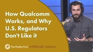 How Qualcomm Works, and Why U.S. Regulators Don't Like it