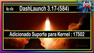 [360] • DashLaunch 3.17 - (584) | kernel:17502 | Download e Instalação | RGH