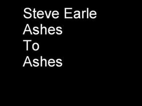 Steve Earle - Ashes to Ashes
