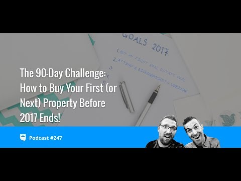 The 90 Day Challenge! (Buy Your First Real Estate Deal in 90 Days!) | BP Podcast 247