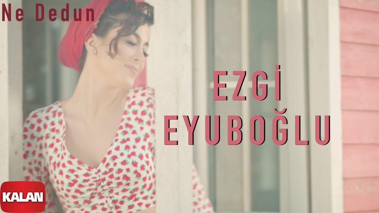 Ezgi Eyuboğlu - Ne Dedun I Official Music Video © 2021 Kalan Müzik