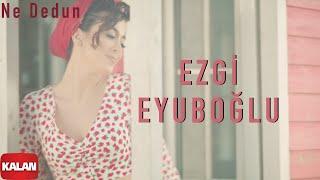 Ezgi Eyuboğlu - Ne Dedun I  Video © 2021 Kalan Müzik Resimi