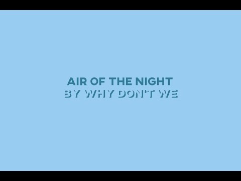Air of the Night (Smooth Step) - Why Don't We • Lyrics