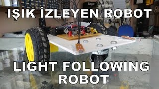 IŞIK İZLEYEN ROBOT(LIGHT FOLLOWING ROBOT)
