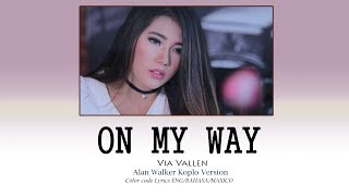 VIA VALLEN   'On My Way Alan Walker Koplo Version' Color Code Lyrics Eng/Bahasa/Mexico