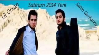 Lil Orxan ft Sahin Qurbanov   Satiram 2014 kec.az