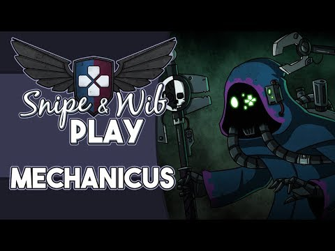 Snipe and Wib Play: Mechanicus |