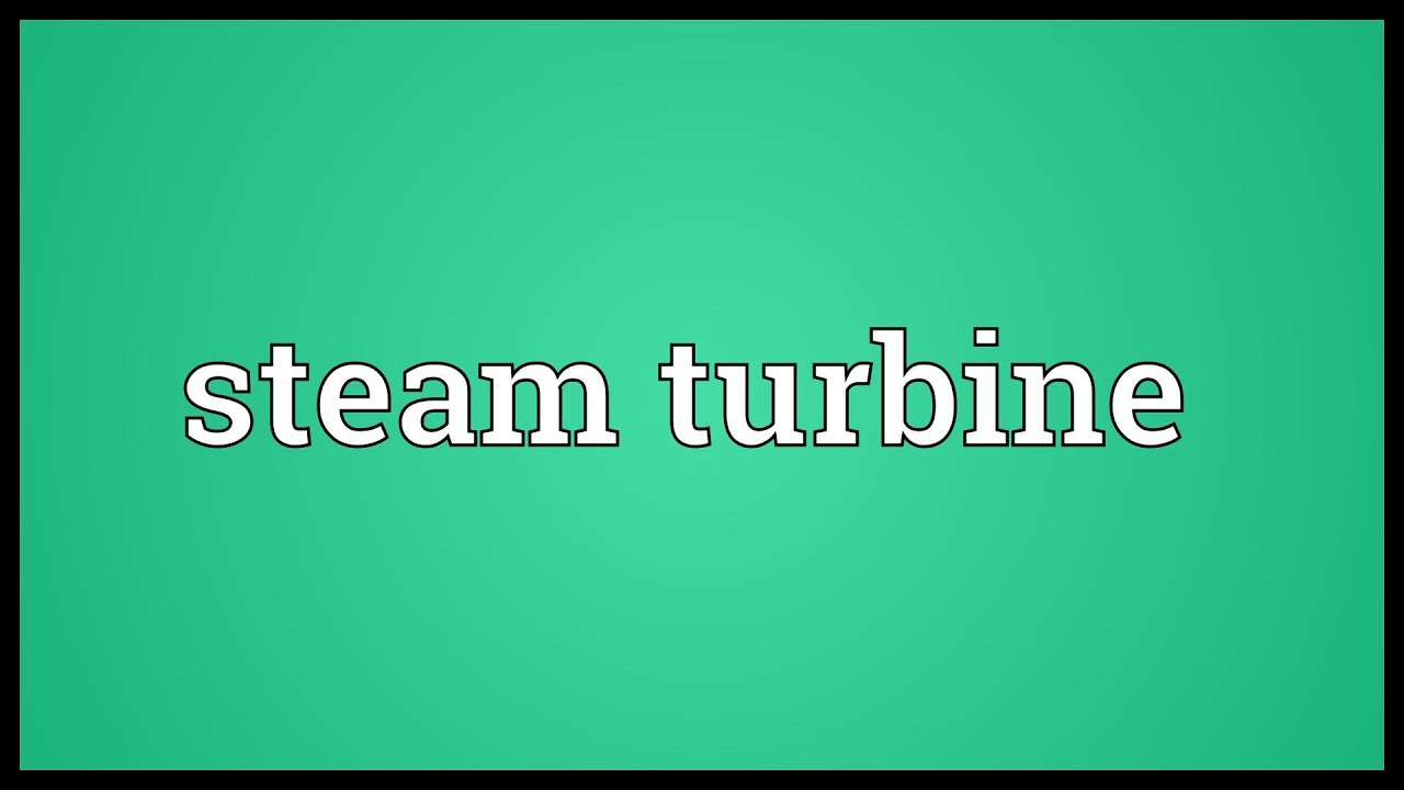 Steam turbine Meaning