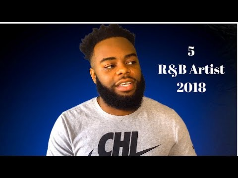 5 R&B Artist You Should Listen To In 2018