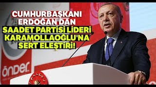 Cumhurbaşkanı Erdoğan'dan Saadet Partisi Genel Başkanı Karamollaoğlu'na Sert Eleştiri