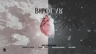 BIPOLAR REMIX - Felo Blonck❌Jamby El Favo❌Tony Lenta❌Galindo❌Nelfren