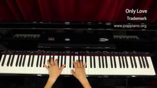 琴譜♫ Only Love - Trademark (piano) instrumental / play by ear