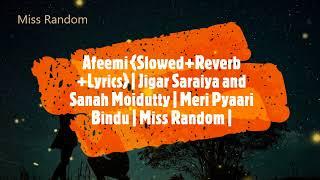 Afeemi {Slowed+Reverb+Lyrics} | Meri Pyaari Bindu | Sanah Moidutty, Jigar Saraiya | Miss Random