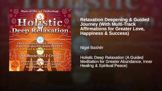 Relaxation Deepening & Guided Journey (With Multi-Track Affirmations for Greater Love,...