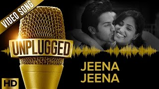 UNPLUGGED Full Video Song – Jeena Jeena by Sachin – Jigar