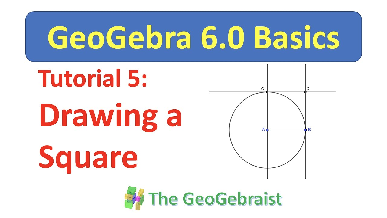 GeoGebra Tutorial 5: Drawing a Square without Using the Regular Polygon Tool