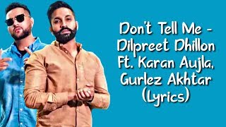 Don't Tell Me Full Song LYRICS | Dilpreet Dhillon Ft Karan Aujla & Gurlez Akhtar | SahilMix Lyrics
