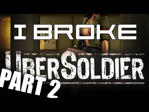 I Broke Ubersoldier: Part 2 of 2