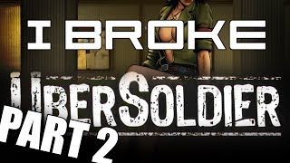 I Broke Ubersoldier: Part 2 of 2