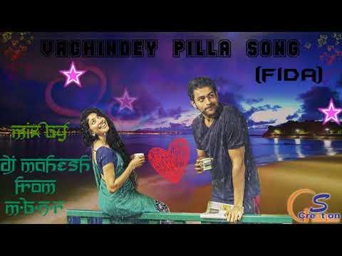 Vachindey Pilla Song   (Fida) by DJ MAHESH FROM M.B.N.R ND S CREATION