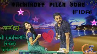Vachindey Pilla Song   (Fida) by DJ MAHESH FROM M.B.N.R ND S CREATION