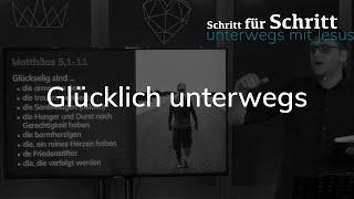 Glücklich unterwegs - Matthäus 5,1-11 - Schritt für schritt unterwegs mit Jesus - Maiko Müller
