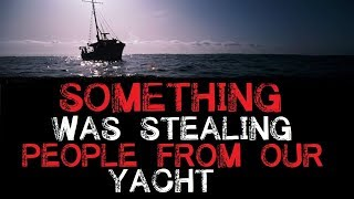 """""""Something Was Stealing People from Our Yacht"""" Original Horror Story"""