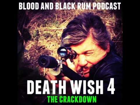 Blood and Black Rum Podcast Episode 55: Death Wish Series (4) DEATH WISH 4: THE CRACKDOWN