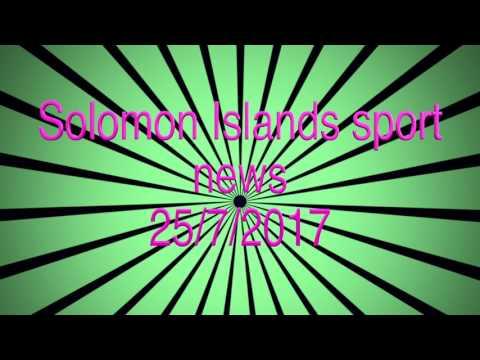 Solomon Islands sports news on 25/7/2017