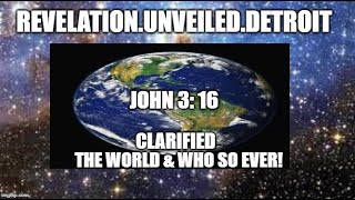 JOHN 3:16 CLARIFIED!!!  The WORLD & Who So Ever!