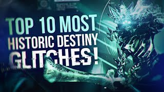 TOP 10 MOST HISTORIC DESTINY GLITCHES!