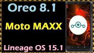 How to Update Android Oreo 8.1 in Motorola Moto MAXX (Lineage OS 15.1) Install and Review