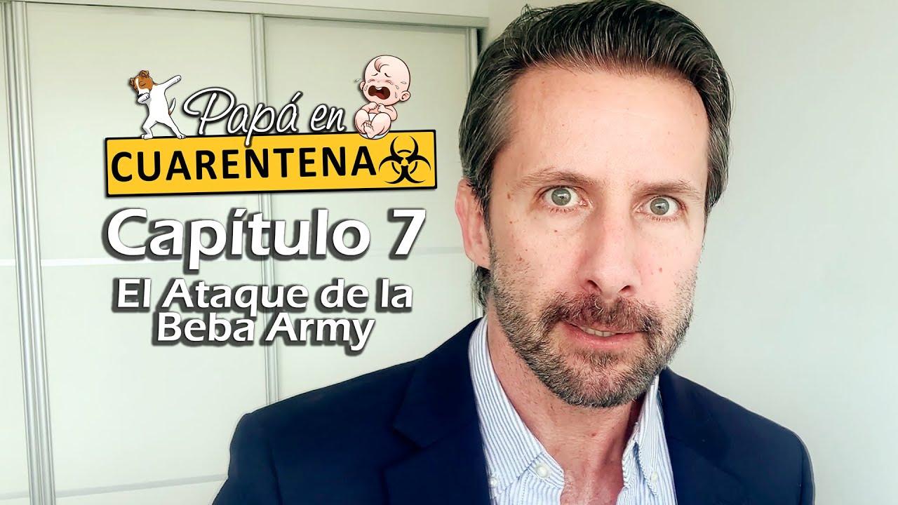 Papá En Cuarentena - Cap. 07: El Ataque de la Beba Army