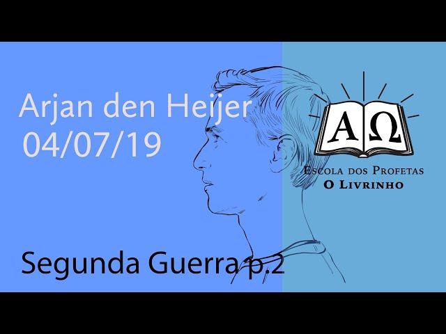 Segunda Guerra p.2 | Arjan den Heijer (04/07/19)
