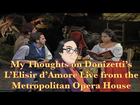 My Thoughts on Donizetti's L'Elisir d'Amore Live from the Metropolitan Opera House