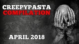 Creepypasta Compilation- April 2018